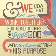 We know that all things work together for goodfor those who love God, who are called according to his purpose. - Romans 8:27 (NRSV)
