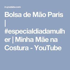 Bolsa de Mão Paris   #especialdiadamulher   Minha Mãe na Costura - YouTube