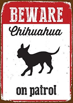 Magnet & Steel Beware Chihuahua on Patrol Tin Sign