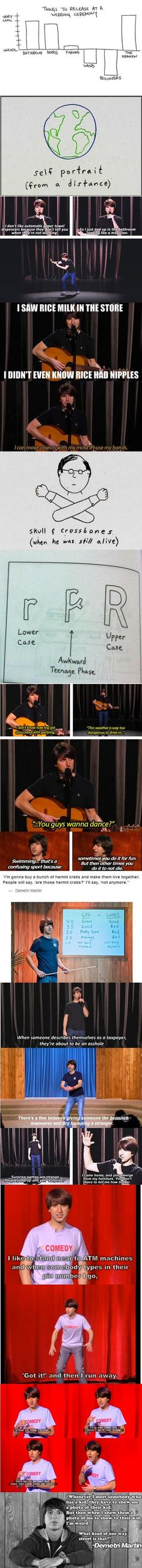 Demetri Martin. he's awesome. similar to mitch hedburg