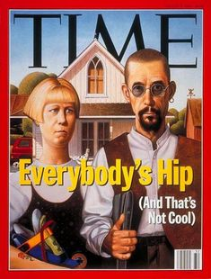 Hipper Than Thou | Aug. 8, 1994 Parody of Grant Wood's painting American Gothic showing subjects with various ''hip'' accoutrements.