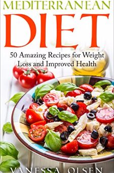 Mediterranean Diet for Beginners-50 Amazing Recipes for Weight Loss and Improved Health ...
