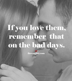 If you love them, remember that on the bad days. #lovequotes #relationship #quotes