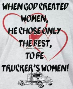 Truckers Girlfriend, Girlfriend Quotes, Wife Quotes, Woman Quotes, Truck Driver Wife, Prayer For Wife, Trucker Quotes, Big Rig Trucks, Semi Trucks
