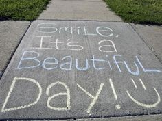 Sidewalk chalk message--Smile, it's a beautiful day! Beautiful Morning, Beautiful Day, Beautiful Pictures, Beautiful Things, Chalk Quotes, Art Quotes, Funny Quotes, Types Of Intelligence, Chalk Design