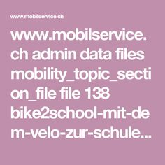 www.mobilservice.ch admin data files mobility_topic_section_file file 138 bike2school-mit-dem-velo-zur-schule-druckversion.pdf?lm=1418747781 First Grade, School