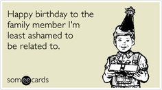 Image from http://cdn.someecards.com/someecards/filestorage/happy-birthday-shameful-family-birthday-ecards-someecards.png.