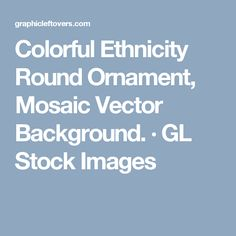 Colorful Ethnicity Round Ornament, Mosaic Vector Background. · GL Stock Images