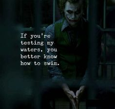 Positive Quotes : If youre testing my waters. - Hall Of Quotes Best Joker Quotes, Badass Quotes, Wisdom Quotes, True Quotes, Best Quotes, Motivational Quotes, Funny Quotes, Inspirational Quotes, Humor Quotes
