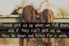 """""""Friends pick us up when we fall down, and if they can't pick us up, they lie down and listen for a while."""" #friends #friendship #relationship #family #love #caring #support #bff #quote"""