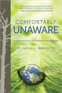 Amazon.com: Comfortably Unaware: What We Choose to Eat Is Killing Us and Our Planet (9780825306860): Richard Oppenlander: Books