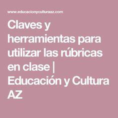 Claves y herramientas para utilizar las rúbricas en clase | Educación y Cultura AZ