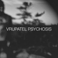 Psychosis by Vru Patel