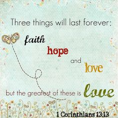 faith.hope.love. 1 Corinthians 13:13