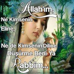 Allah'ım, ne kimsenin eline, ne de kimsenin diline düşürme beni ya Rabbim