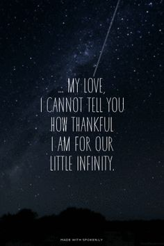 ... my love, I cannot tell you how thankful I am for our little infinity.   Notable made this with Spoken.ly