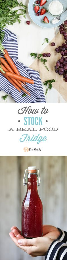 How to stock a real food fridge. Find out exactly what you need to make real food and healthy eating a successful lifestyle. http://livesimply.me/2015/04/07/how-to-stock-a-real-food-fridge/