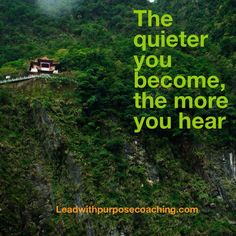 The quieter you become, the more you hear leadwithpurposecoaching.com