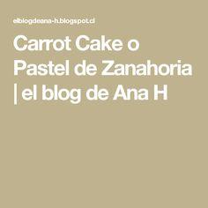 Carrot Cake o Pastel de Zanahoria | el blog de Ana H