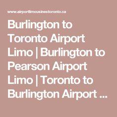 Burlington to Toronto Airport Limo | Burlington to Pearson Airport Limo | Toronto to Burlington Airport Limo | Burlington Corporate Limousine Service