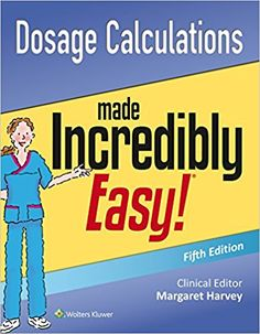 Dosage Calculations Made Incredibly Easy Fifth Edition PDF Dosage Calculations Made Incredibly Easy Fifth Edition ebook Calculate correct dosages with safety and confidence, with the easy-to-follow nursing expertise ofDosage Calculations Made Incredibly Easy! 5th edition. This fully illustrated guide offers the complete how-to on calculating dosages for all drug forms and administration routes, with numerous …