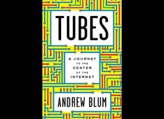 """""""Tubes"""" by Andrew Blum"""