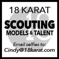 18 KARAT Scouting ~ Men ~ Women ~ ALL Ages Email SELFIES cindy@18karat.com