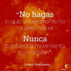 """#Terra - """"No hagas lo que sinceramente no quieres hacer. Nunca confundas movimiento con acción"""". Ernest Hemingway"""