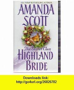 The Secret Clan Highland Bride (Highland Series, Volume 3) (9780739431726) Amanda Scott , ISBN-10: 0739431722  , ISBN-13: 978-0739431726 ,  , tutorials , pdf , ebook , torrent , downloads , rapidshare , filesonic , hotfile , megaupload , fileserve