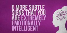 5 More Subtle Signs that You're Extremely Emotionally Intelligent