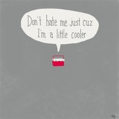Funny Pun: Don't hate me 'cuz I'm a little cooler - Punny Humor The Words, Great Quotes, Me Quotes, Funny Cute, Hilarious, Funny Ads, Stupid Funny, Humor Grafico, I Love To Laugh