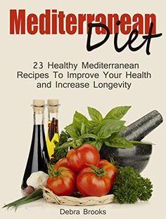 Authentic Mediterranean Diet: 23 Healthy Mediterranean ReceipesTo Improve Your Health and Increase Longevity (Mediterranean diet books, mediterranean diet, mediterranean diet for beginners), ,