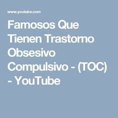 Famosos Que Tienen Trastorno Obsesivo Compulsivo - (TOC) - YouTube