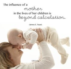 The influence of a mother in the lives of her children is beyond calculation. #Mothers #MothersDay #LDS #Mormon