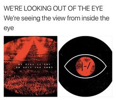 """""""Blurryface's perspective is inside the eye which is why the lyrics are backwords...our perspective of the eye is on the outside...we're looking at Blurryface and watching it come to an end that's why Tyler can sleep now""""~ victurieousdun on pinterest (credit)"""