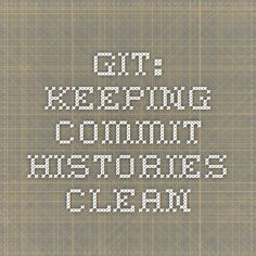 Git: Keeping Commit Histories Clean