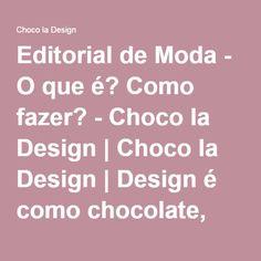 Editorial de Moda - O que é? Como fazer? - Choco la Design   Choco la Design   Design é como chocolate, deixa tudo mais gostoso.