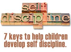 7 Keys to help children develop self-discipline.  Great article!  I need to print this out and post it where I'll see it regularly.