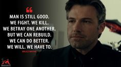 #BruceWayne: Man is still good. We fight. We kill. We betray one another. But we can rebuild. We can do better. We will. We have to.  More on: http://www.magicalquote.com/movie/batman-v-superman-dawn-of-justice/ #BatmanvSuperman