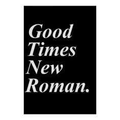 Good Times New Roman Posters