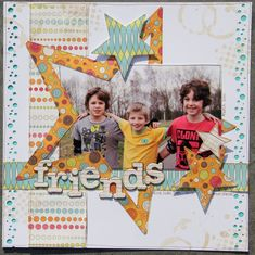 Friends scrapbook layout - love the star around the photo. I also like the whole punch look on the edges.