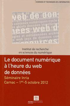 Le document numérique à l'heure du web de données - Séminaire Inria, Carnac, 1er - 5 octobre 2012 - Lisette Calderan, Pascale Laurent, Hélène Lowinger, Jacques Millet - Sce : http://www.decitre.fr/livres/le-document-numerique-a-l-heure-du-web-de-donnees-9782843651427.html