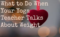 What to Do When Your Yoga Teacher Talks About Weight