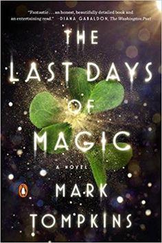 The Last Days of Magic: A Novel: Mark Tompkins: 9780143110019: Amazon.com: Books