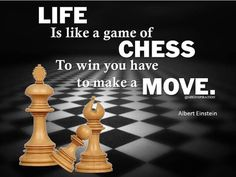 Life is like a game of chess