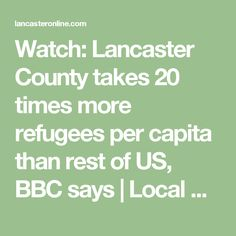 Watch: Lancaster County takes 20 times more refugees per capita than rest of US, BBC says | Local News | lancasteronline.com