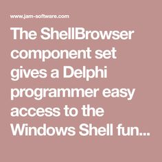 The ShellBrowser component set gives a Delphi programmer easy access to the Windows Shell functionality.
