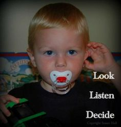 Look, Listen, Decide. Idea to help our children not interrupt.