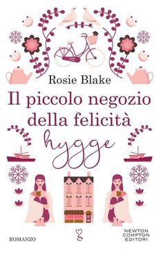 Titolo: Il piccolo negozio della felicità hygge Autore: Rosie Blake Genere: Romance New Adult Casa Editrice: Newton Compto...