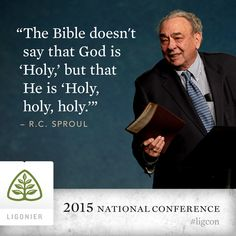 """The Bible doesn't say that God is """"Holy,"""" but that He is """"Holy, holy, holy."""" —R.C. Sproul #ligcon"""